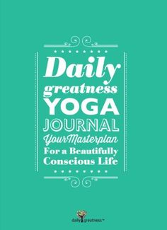 Dailygreatness Yoga Journal: Your Masterplan For A Beautifully Conscious Life (Dailygreatness Journal) by Lyndelle Palmer Clarke