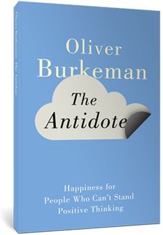 Antidote: Happiness for People Who Can't Stand Positive Thinking/Oliver Burkeman.  I wonder, does he draw upon queer theorists (Halberstam, Ahmed) at all?