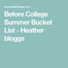 So its now the summer between finishing high school and starting college, this is will be one of the best times of your life. Right now, you are probably feeling accomplished. Time Of Your Life, Summer Bucket Lists, About Me Blog, College, University, Community College