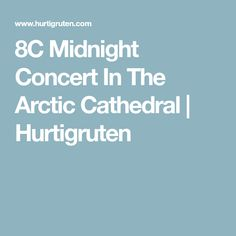8C Midnight Concert In The Arctic Cathedral | Hurtigruten