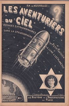 French science fiction dime novel, Les Aventuries du Ciel (The Space Adventurers) No. 1, September 18, 1935, Le Mystère de l'Observatoire de Paris (The Mystery of the Paris Observatory) by R.M. de Nizerolles (Marcel Priollet), art by R. Houy (apparently influenced by Frank R. Paul). The adventures of young Tintin (not that one) in outer space. The series ran 108 issues. It was later reprinted with color covers. In 1955 it was adapted into a comic strip by René Giffey.