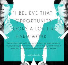 Ashton Kutcher Teen Choice Awards quote. Opportunity looks a lot like hard work.