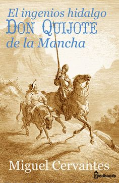 El ingenioso hidalgo Don Quijote de la Mancha de Miguel Cervantes Descargar en EPUB, también disponible para Kindle y en PDF  Don Quijote de la Mancha, escrito por Miguel de Cervantes Saavedra, editado en 1605, es una de las obras más destacadas de la literatura española y la literatura universal, y una de las más traducidas  La novela consta de dos partes