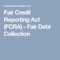 Fair Credit Reporting Act (FCRA) » Fair Debt Collection Credit Repair Companies, Credit Report, Debt, Acting, Collections