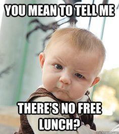 Skeptical Baby by Art Carden  http://www.quickmeme.com/meme/35rjac/    #economics #micro #tradeoffs #econmemes