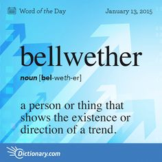 Dictionary.com's Word of the Day - bellwether - a person or thing that shows the existence or direction of a tr...