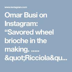 """Omar Busi on Instagram: """"Savored wheel brioche in the making. ..... """"Ricciola"""", brioche salata arrotolata durante la realizzazione..... #chocolate #sablèe #chef…"""""""
