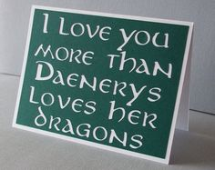 I love you more than Daenerys loves her dragons - Green card with white lettering - Game of Thrones Inspired- Blank inside