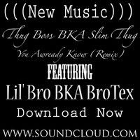 "Slim Thug - You Awready Know ""Remix"" Ft. BroTex by BroTex on SoundCloud"