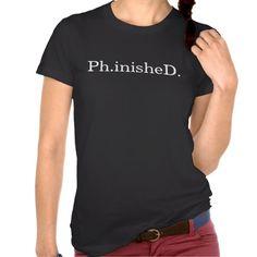 Ph.inisheD. Shirt