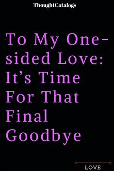 To My One-sided Love: It's Time For That Final Goodbye – The Thought Catalogs Letters To Boyfriend, Love Quotes For Boyfriend, Love Quotes For Him, Goodbye Quotes For Him, School Days Quotes, Farewell Quotes, Goodbye Letter, Final Goodbye, One Sided Love