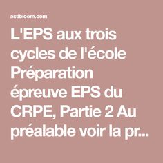 L'EPS aux trois cycles de l'école Préparation épreuve EPS du CRPE, Partie 2 Au préalable voir la présentation de la Partie 1
