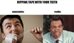 hahaah that would suck if tape did that