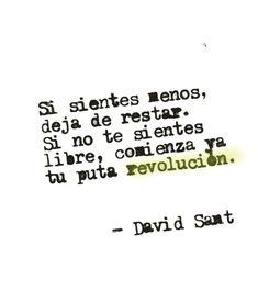 Si sientes menos menos, deja de restar. Si no te sientes libre, comienza ya tu puta revolución. #DavidSant . . . . . . ☝ #accionpoetica…