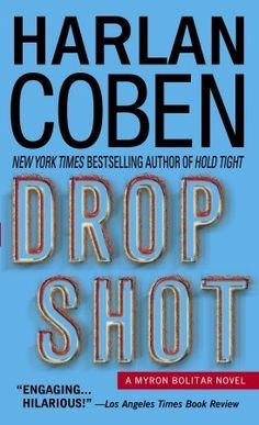Drop Shot by Harlan Coben. - Book two in the Myron Bolitar series.   I have read this.