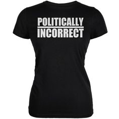 Politically Incorrect Funny Joke Black Juniors Soft T-Shirt