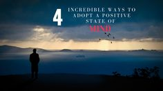 4 #Incredible Ways To Adopt A #Positive State Of #Mind