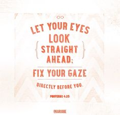 Let your eyes look straight ahead