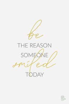 Quote: Be the reason someone smiled today Font: Blanc Seing