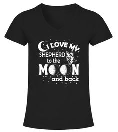 # *I Love My Shepherd* Dog shirt .  I LOVE MY SHEPHERD TO THE MOON AND BACK.Get noticed with this funny and provocative slogan / design – guaranteed! Perfect for yourself or also great as a gift for someone you love.High quality material and extensive color selection ! You can choose below between four styles - v-neck t-shirts,round neck t-shirts, tank tops and hoodies.Guaranteed secure payment:Please like and share! :)