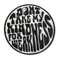 Don't Mistake My Kindness Patch by PatchYaLater