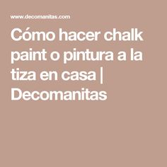 Cómo hacer chalk paint o pintura a la tiza en casa | Decomanitas Soap Making, Chalk Paint, Decoupage, Stencils, Tips, How To Make, Painting, Shabby Chic, House