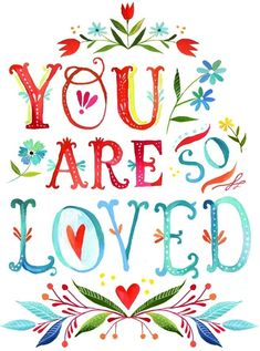"""""""You are so loved"""" Quote and Artwork by Katie Daisy (www.KatieDaisy.com)"""
