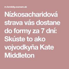 Nízkosacharidová strava vás dostane do formy za 7 dní: Skúste to ako vojvodkyňa Kate Middleton