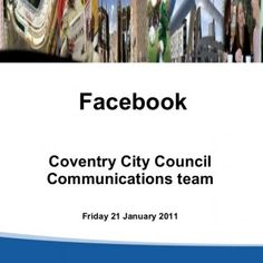 Coventry City Council Communications team Friday 21 January 2011 Facebook     Facebook page set up in November 2009  www.facebook.com/coventrycc  After tw. http://slidehot.com/resources/coventry-city-council-alison-hook.63095/