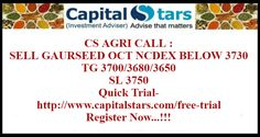 CS AGRI CALL : SELL GAURSEED OCT NCDEX BELOW 3730 TG 3700/3680/3650  SL 3750  Quick Trial- http://www.capitalstars.com/free-trial Register Now...!!!