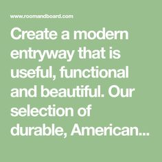 Create a modern entryway that is useful, functional and beautiful. Our selection of durable, American-made entryway furniture. Whether you have a mudroom, entryway, large closet, Room & Board has modern solutions for you.