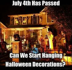 July 4th has passed. Can we start hanging Halloween Decorations?
