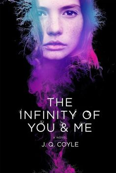 The Infinity of You & Me by J.Q. Coyle - November 8th 2016 by St. Martin's Griffin