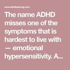 The name ADHD misses one of the symptoms that is hardest to live with — emotional hypersensitivity. And for many women, that can lead to a misdiagnosis. Aspergers Autism, Adhd And Autism, Autism Parenting, Adhd Facts, Adhd Signs, Adhd Odd, Adhd Help, Adhd Brain, Adhd Strategies