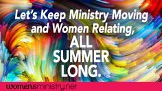 Here are a few ideas for women's ministry leaders to help you keep your ladies connected through the unusual and unscheduled summer months!