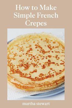 Easy Brunch Recipes, Entree Recipes, New Recipes, Holiday Recipes, Breakfast Recipes, Favorite Recipes, Easy Crepe Recipe, Crepe Recipes, Crepe Recipe Martha Stewart