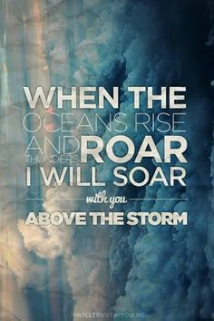 When the oceans rise... And thunders roar. I will soar with You above this storm. Father You are King above the flood.. I will be still, know You are God ---- STILL