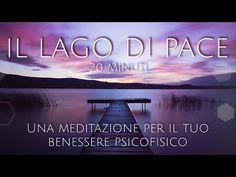 Il Lago Di Pace - Meditazione Guidata Italiano - YouTube Lounge Music, Anti Stress, Ayurveda, Karma, Pilates, Feel Good, Zen, Relax, Mindfulness