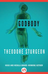 "Godbody By Theodore Sturgeon - From a Hugo and Nebula Award–winning author: When Godbody materializes in a small town, he brings a message of peace and love to his followers, changing their lives forever. ""The capstone of Sturgeon's art… Read it, enjoy it, reread it"" (Robert A. Heinlein)."