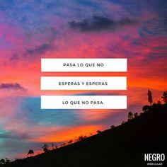 Pasa lo que no esperas y esperas lo que no pasa. #NegroIrregular #frase #quote #frasedeldia