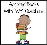 Adapted Books (Wh Questions) : File Folder Games at File Folder Heaven - Printable, hands-on fun!