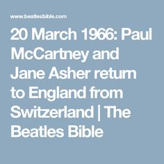 20 March 1966: Paul McCartney and Jane Asher return to England from Switzerland | The Beatles Bible