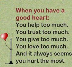 When you have a GOOD HEART then......   #QuoteOfTheDay