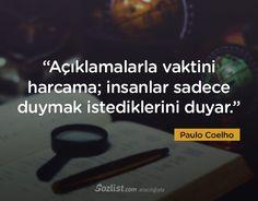 """""""Açıklamalarla vaktini harcama; insanlar sadece duymak istediklerini duyar."""" #paulo #coelho #sözleri #yazar #şair #kitap #şiir #özlü #anlamlı #sözler"""
