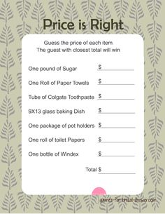 """The Price is Right"""" Bridal Shower Game = Guess the right price– Prep a bunch of household items (that the bride and groom can keep as a gift!) including cleaning products, dental floss, medicine, etc. Give each party guest the chance to write down their guesses of the price for each item! The person with the closest guesses wins!"""