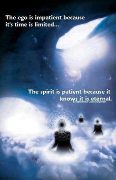 "Wise words: ""The ego is impatient because its time is limited.The spirit is patient because it knows it is eternal. Affirmations, Meditation, A Course In Miracles, Spirit Science, After Life, Mind Body Soul, Spiritual Inspiration, Spiritual Quotes, Spiritual Enlightenment"