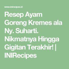 Resep Ayam Goreng Kremes ala Ny. Suharti. Nikmatnya Hingga Gigitan Terakhir! | INIRecipes