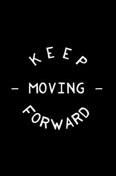 Keep moving forward and be a leader