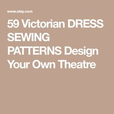 59 Victorian DRESS SEWING PATTERNS Design Your Own Theatre