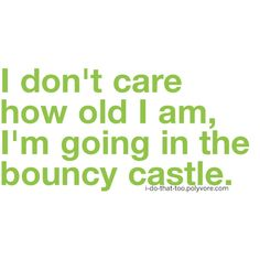 I WILL get into that bouncy castle.